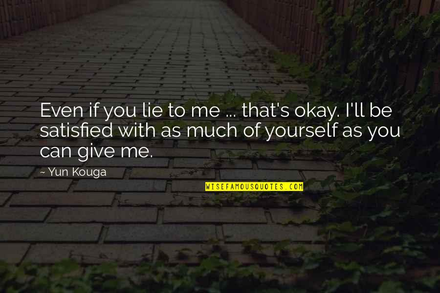 Not Giving Up On Yourself Quotes By Yun Kouga: Even if you lie to me ... that's