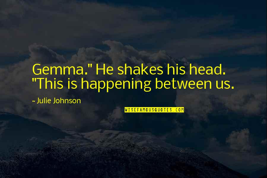 "Not Gonna Let Anyone Bring Me Down Quotes By Julie Johnson: Gemma."" He shakes his head. ""This is happening"