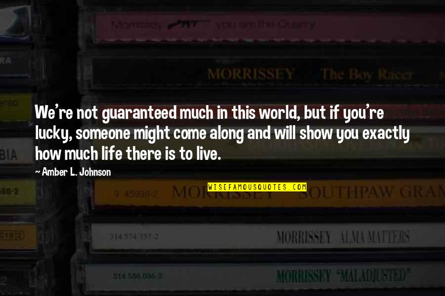 Not Guaranteed Quotes By Amber L. Johnson: We're not guaranteed much in this world, but