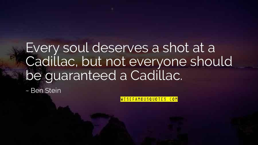 Not Guaranteed Quotes By Ben Stein: Every soul deserves a shot at a Cadillac,