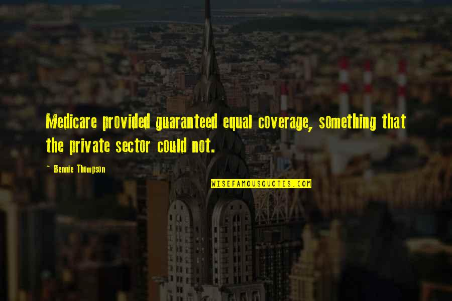 Not Guaranteed Quotes By Bennie Thompson: Medicare provided guaranteed equal coverage, something that the