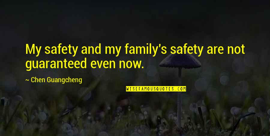 Not Guaranteed Quotes By Chen Guangcheng: My safety and my family's safety are not