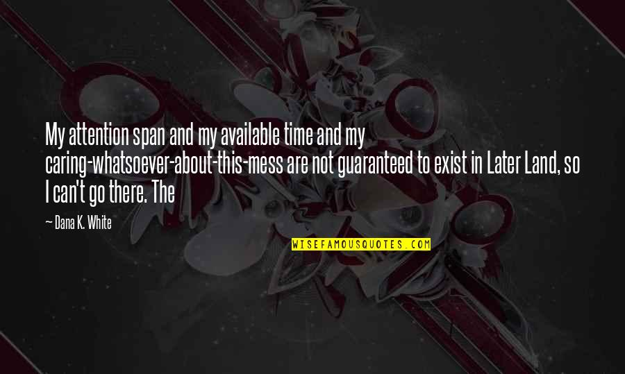 Not Guaranteed Quotes By Dana K. White: My attention span and my available time and