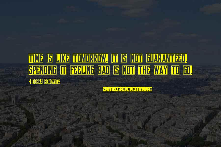 Not Guaranteed Quotes By Debra Benowitz: Time is like tomorrow. It is not guaranteed.