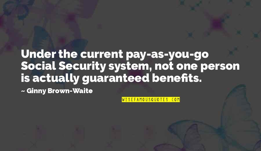Not Guaranteed Quotes By Ginny Brown-Waite: Under the current pay-as-you-go Social Security system, not