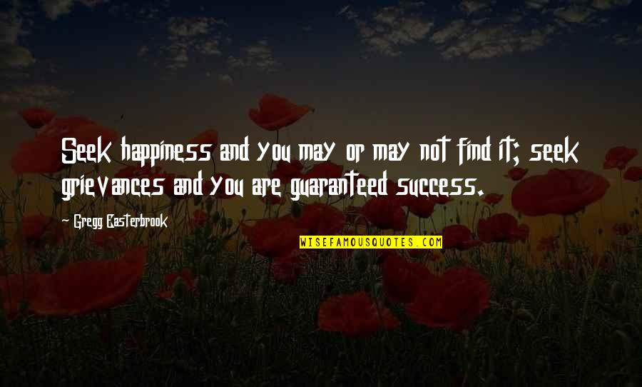 Not Guaranteed Quotes By Gregg Easterbrook: Seek happiness and you may or may not