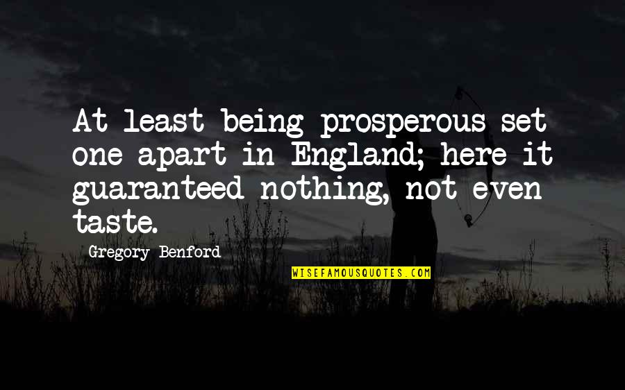 Not Guaranteed Quotes By Gregory Benford: At least being prosperous set one apart in