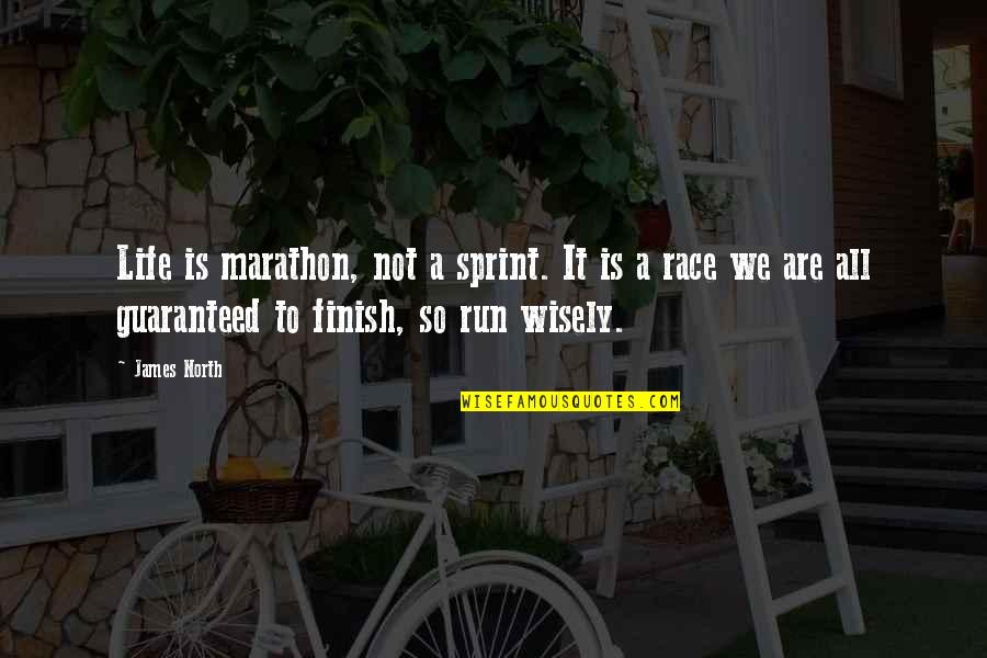 Not Guaranteed Quotes By James North: Life is marathon, not a sprint. It is