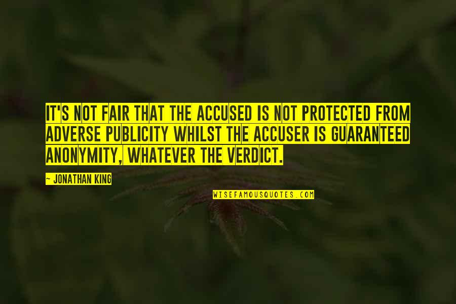 Not Guaranteed Quotes By Jonathan King: It's not fair that the accused is not