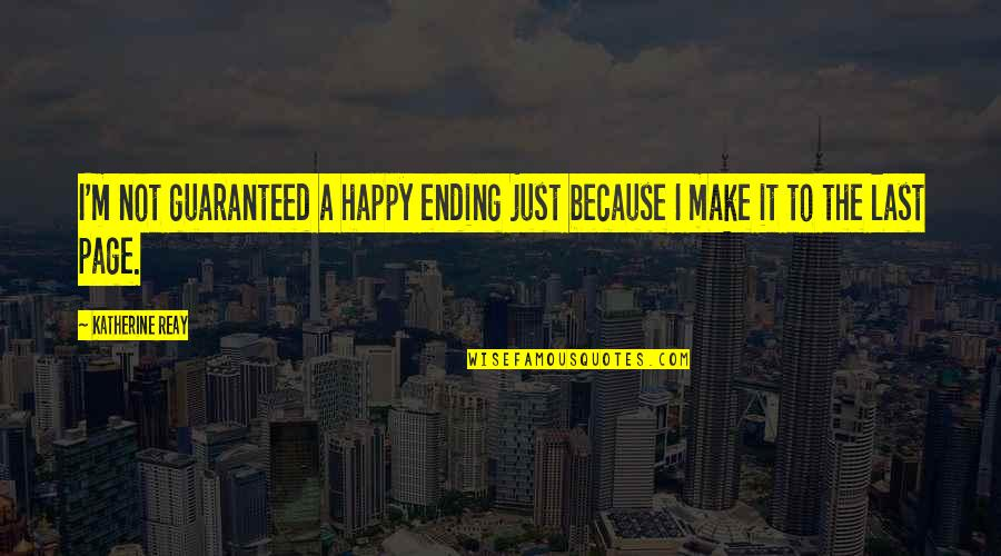Not Guaranteed Quotes By Katherine Reay: I'm not guaranteed a happy ending just because