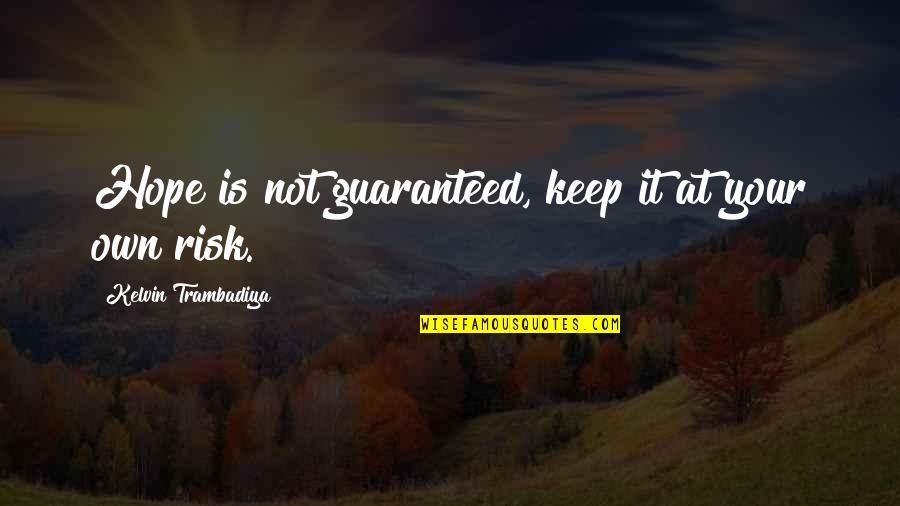 Not Guaranteed Quotes By Kelvin Trambadiya: Hope is not guaranteed, keep it at your