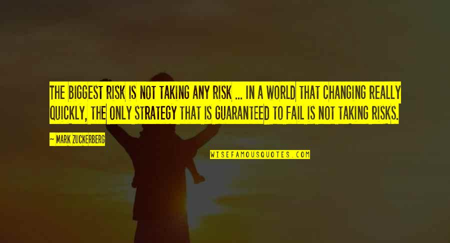 Not Guaranteed Quotes By Mark Zuckerberg: The biggest risk is not taking any risk
