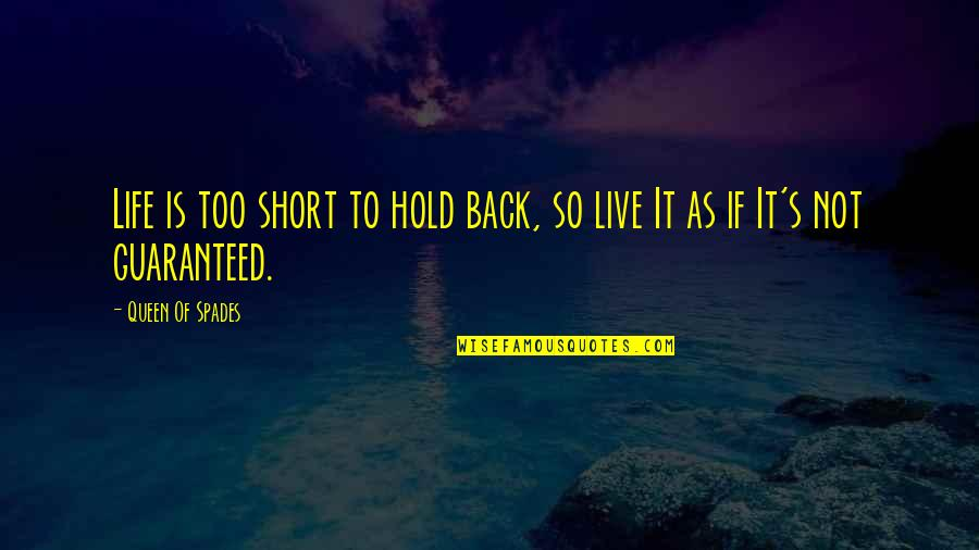 Not Guaranteed Quotes By Queen Of Spades: Life is too short to hold back, so