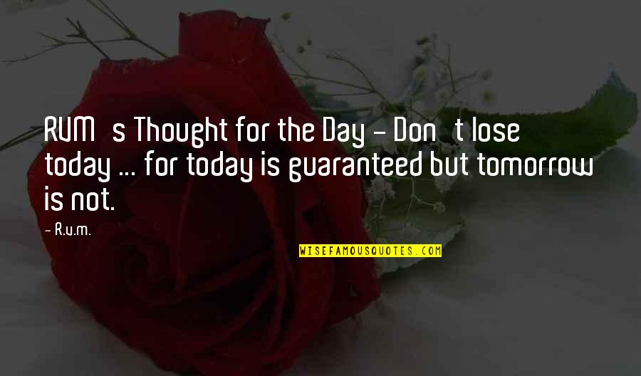 Not Guaranteed Quotes By R.v.m.: RVM's Thought for the Day - Don't lose