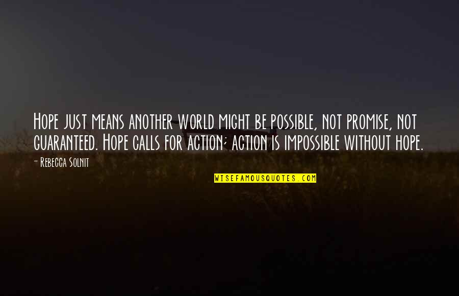 Not Guaranteed Quotes By Rebecca Solnit: Hope just means another world might be possible,