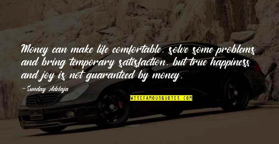 Not Guaranteed Quotes By Sunday Adelaja: Money can make life comfortable, solve some problems
