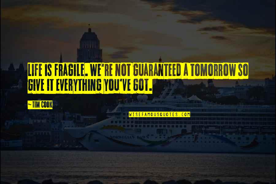 Not Guaranteed Quotes By Tim Cook: Life is fragile. We're not guaranteed a tomorrow