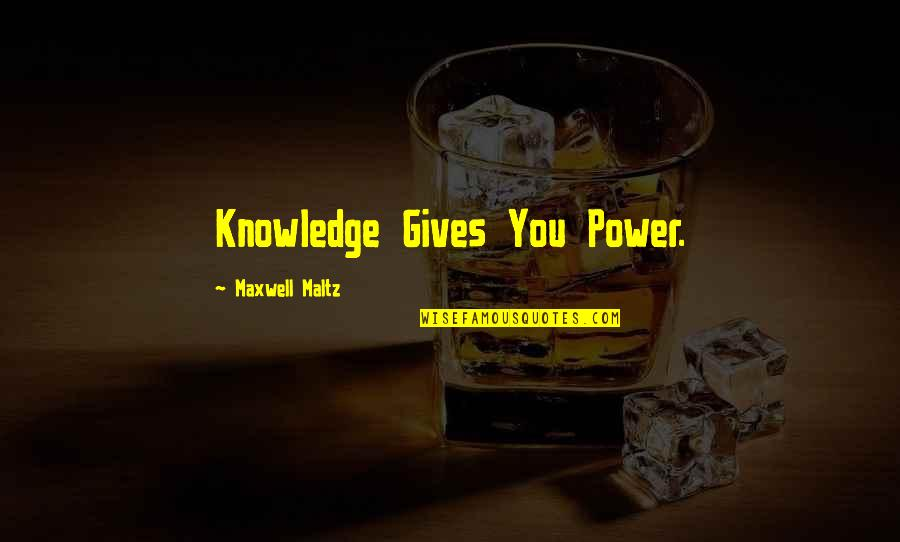 Not Having A Bad Attitude Quotes By Maxwell Maltz: Knowledge Gives You Power.