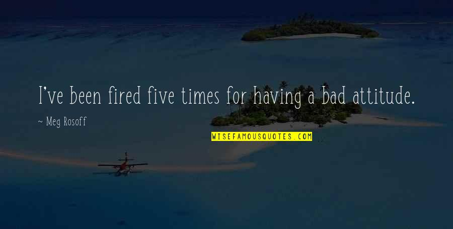 Not Having A Bad Attitude Quotes By Meg Rosoff: I've been fired five times for having a