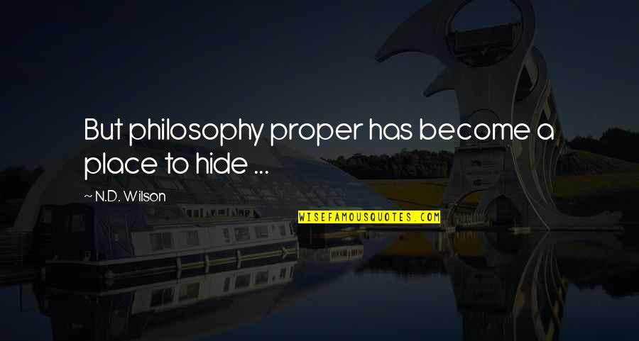 Not Having A Bad Attitude Quotes By N.D. Wilson: But philosophy proper has become a place to