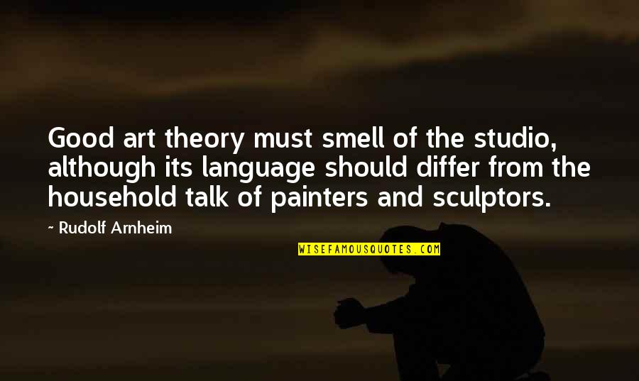 Not Having A Bad Attitude Quotes By Rudolf Arnheim: Good art theory must smell of the studio,