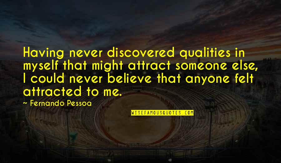 Not Having Anyone There For You Quotes By Fernando Pessoa: Having never discovered qualities in myself that might