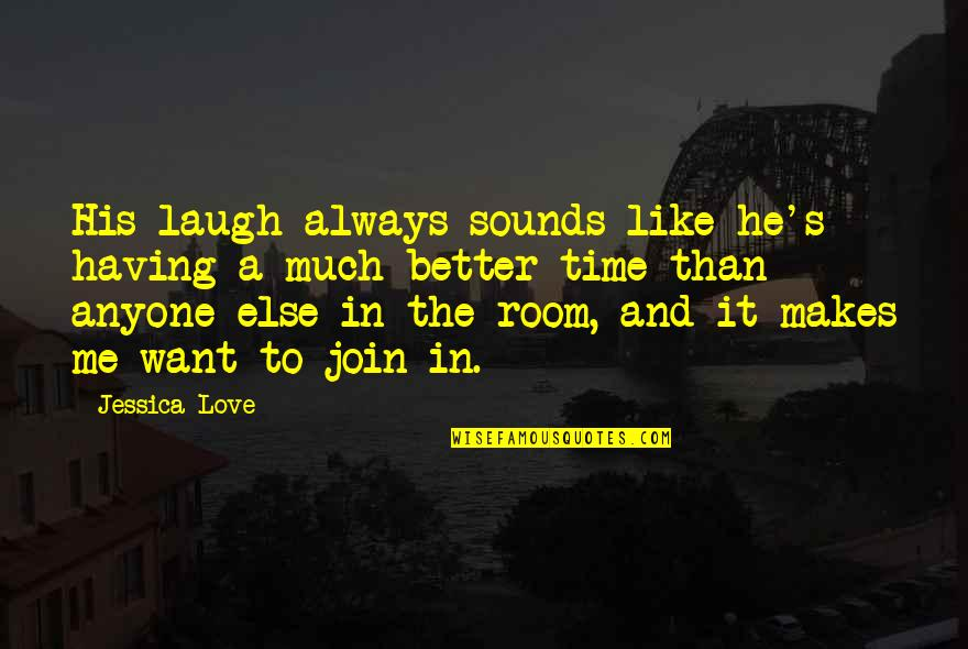 Not Having Anyone There For You Quotes By Jessica Love: His laugh always sounds like he's having a
