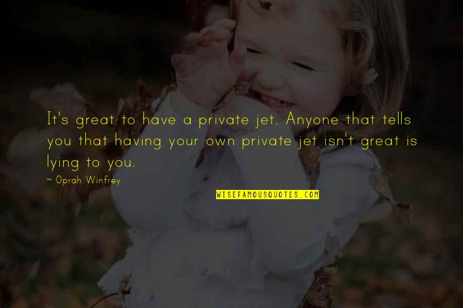 Not Having Anyone There For You Quotes By Oprah Winfrey: It's great to have a private jet. Anyone