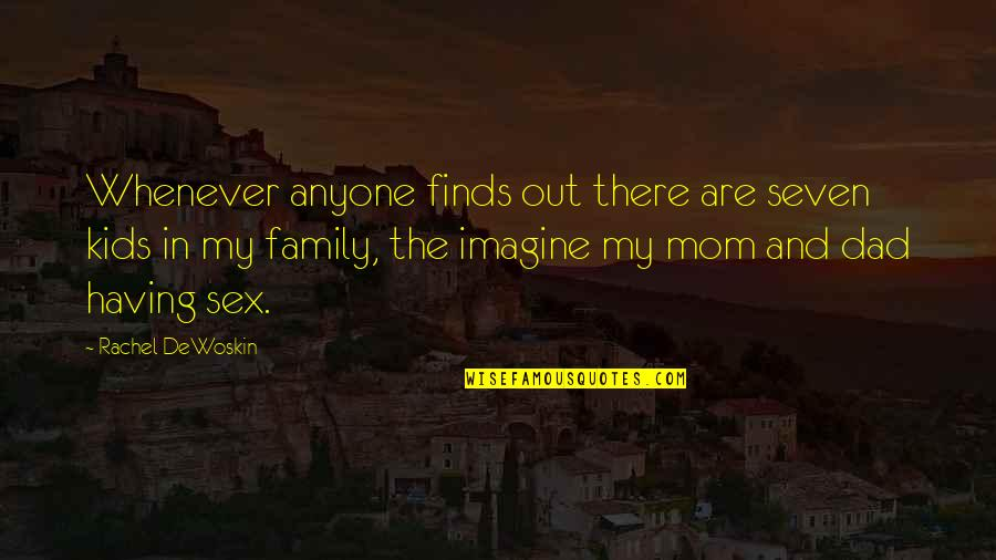 Not Having Anyone There For You Quotes By Rachel DeWoskin: Whenever anyone finds out there are seven kids