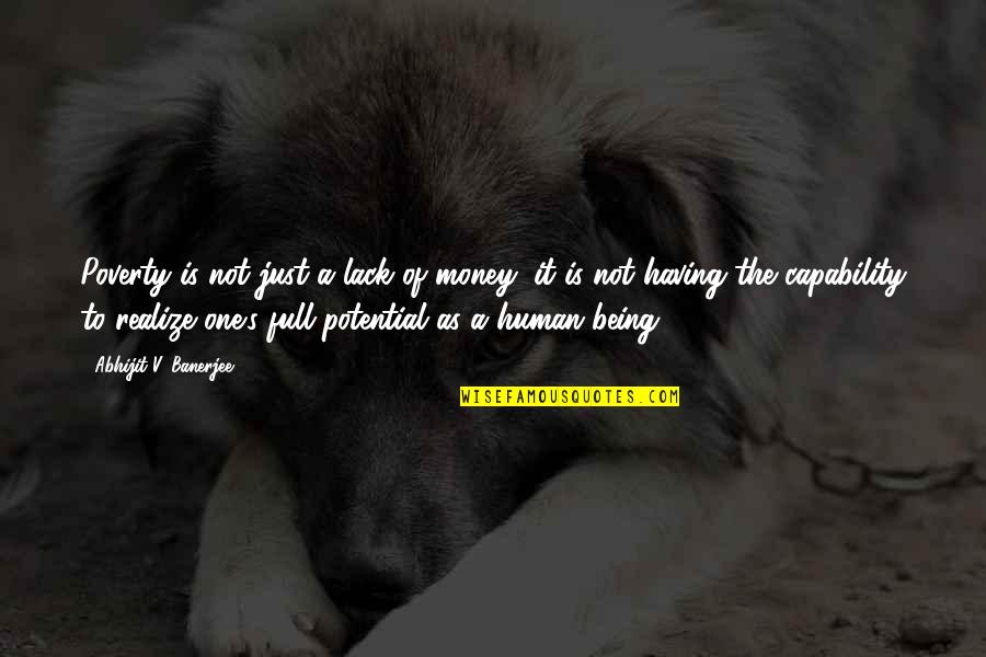 Not Having Money Quotes By Abhijit V. Banerjee: Poverty is not just a lack of money;