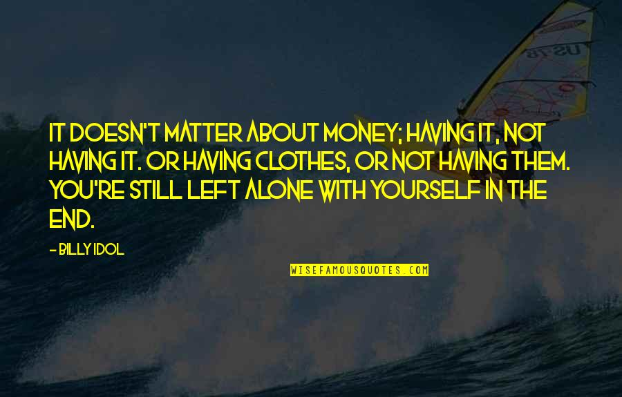 Not Having Money Quotes By Billy Idol: It doesn't matter about money; having it, not