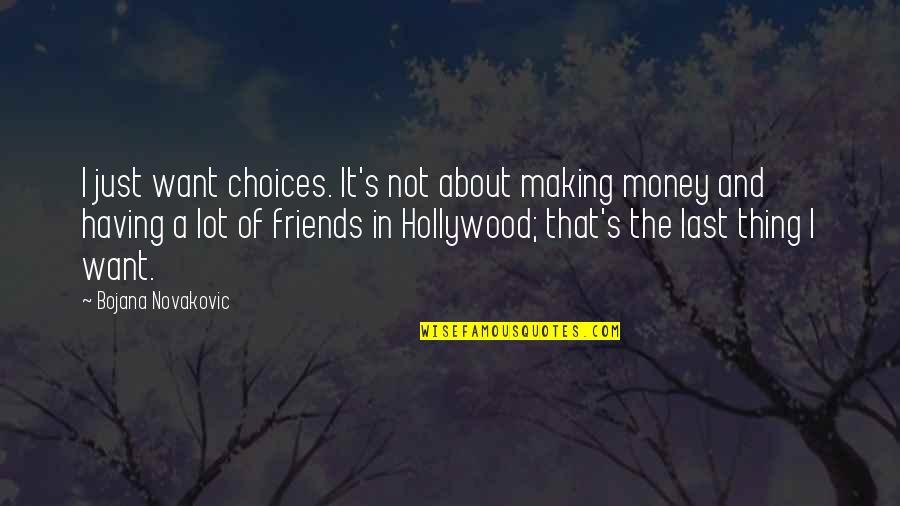 Not Having Money Quotes By Bojana Novakovic: I just want choices. It's not about making