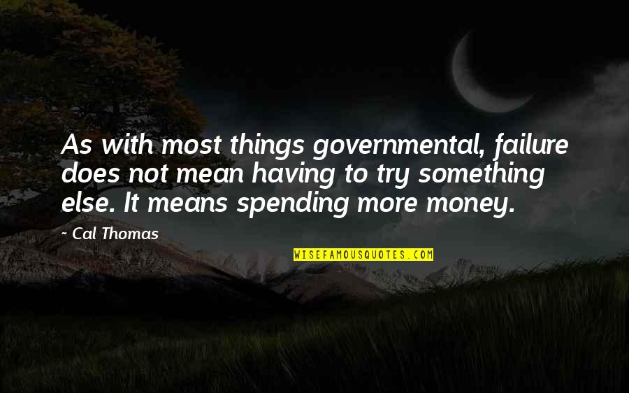 Not Having Money Quotes By Cal Thomas: As with most things governmental, failure does not