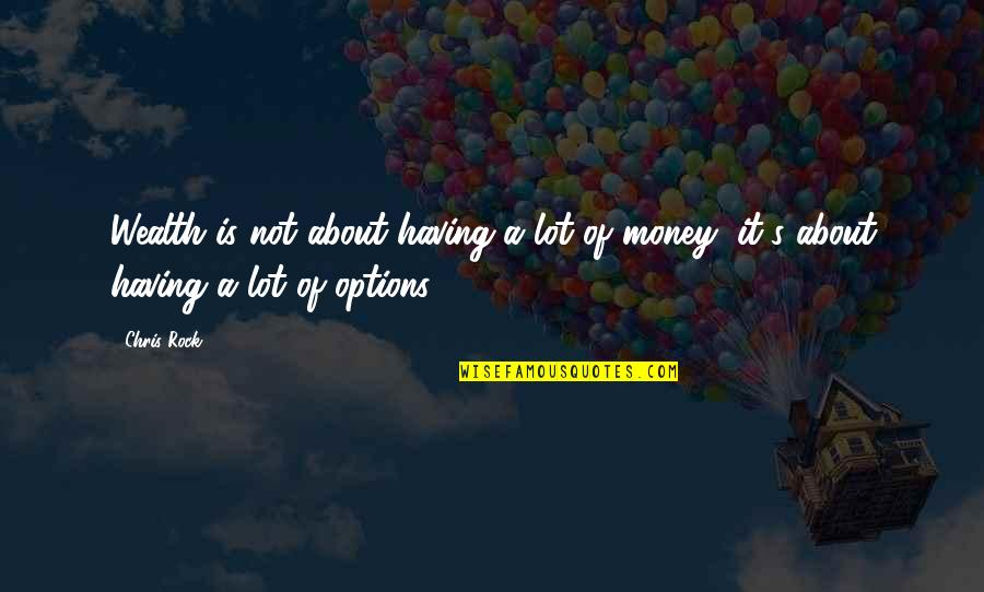 Not Having Money Quotes By Chris Rock: Wealth is not about having a lot of