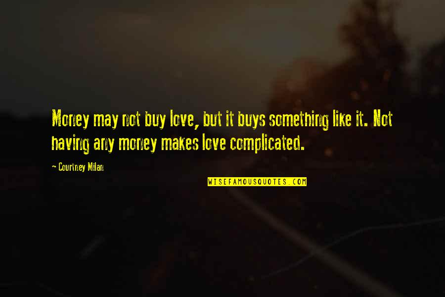 Not Having Money Quotes By Courtney Milan: Money may not buy love, but it buys