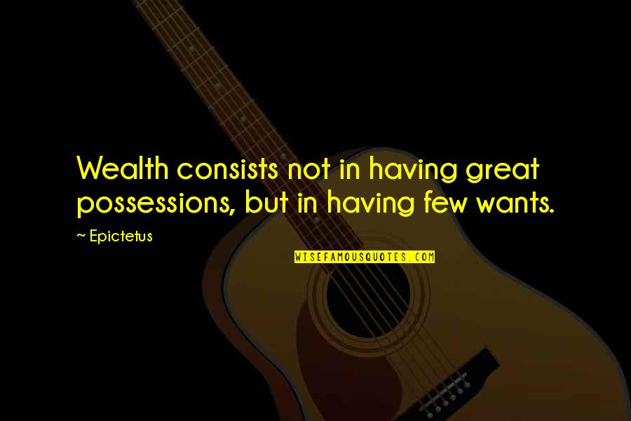 Not Having Money Quotes By Epictetus: Wealth consists not in having great possessions, but