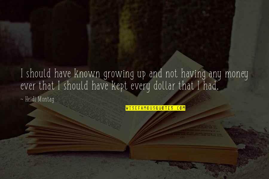 Not Having Money Quotes By Heidi Montag: I should have known growing up and not