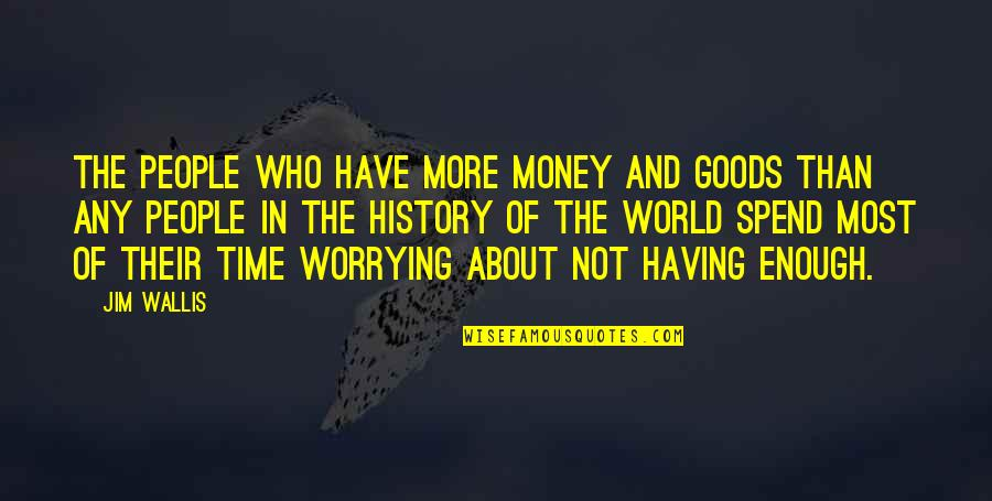 Not Having Money Quotes By Jim Wallis: The people who have more money and goods