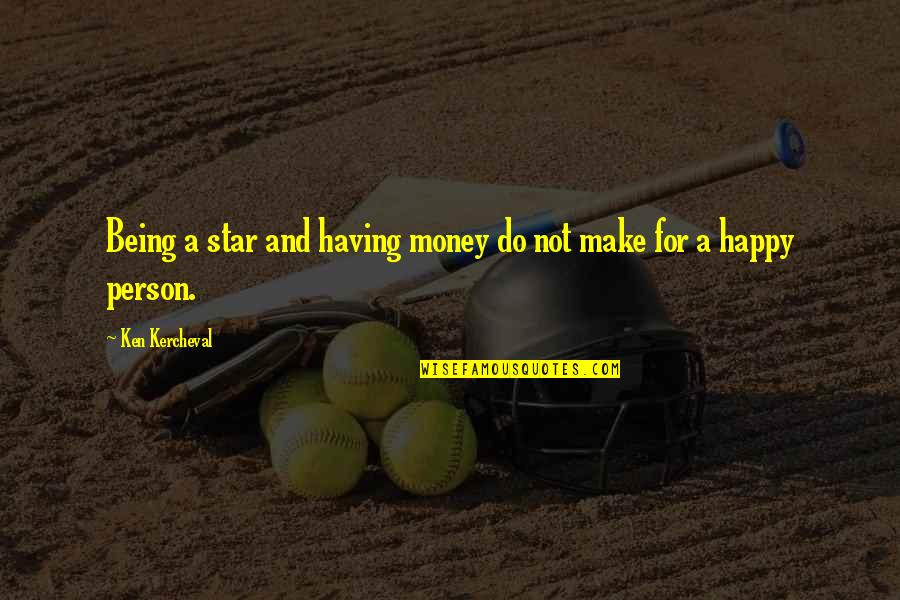 Not Having Money Quotes By Ken Kercheval: Being a star and having money do not