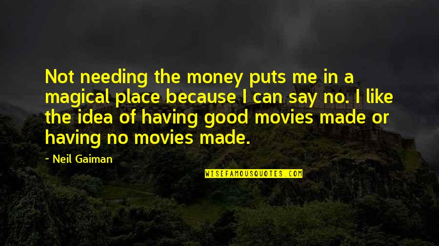 Not Having Money Quotes By Neil Gaiman: Not needing the money puts me in a