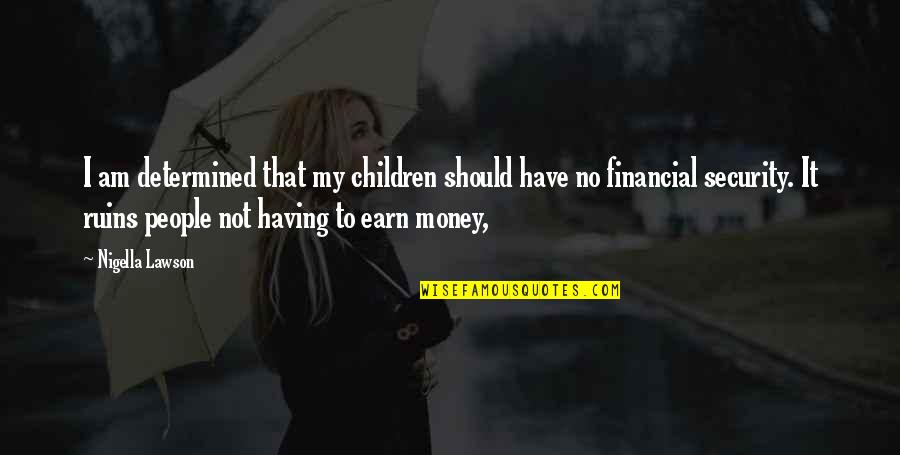 Not Having Money Quotes By Nigella Lawson: I am determined that my children should have