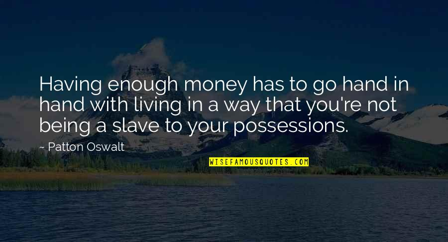 Not Having Money Quotes By Patton Oswalt: Having enough money has to go hand in