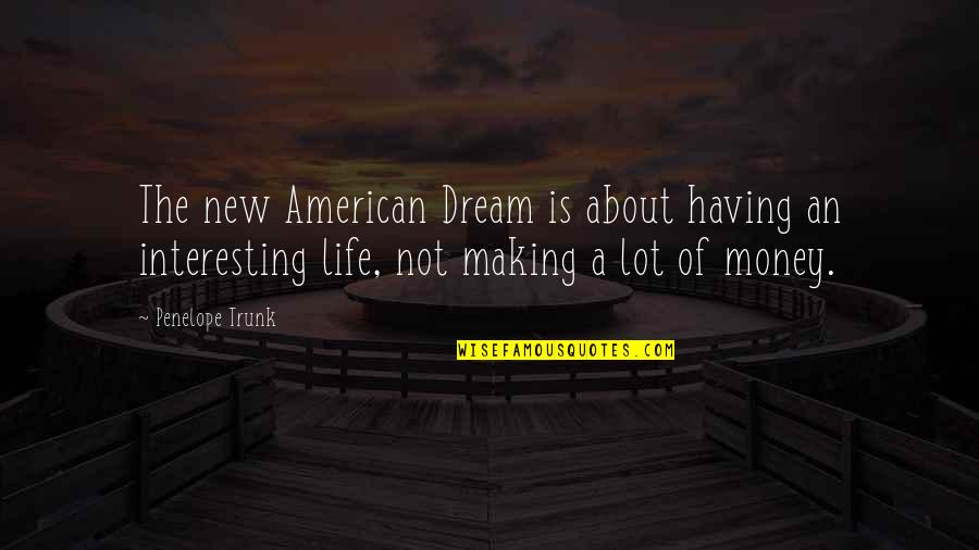 Not Having Money Quotes By Penelope Trunk: The new American Dream is about having an