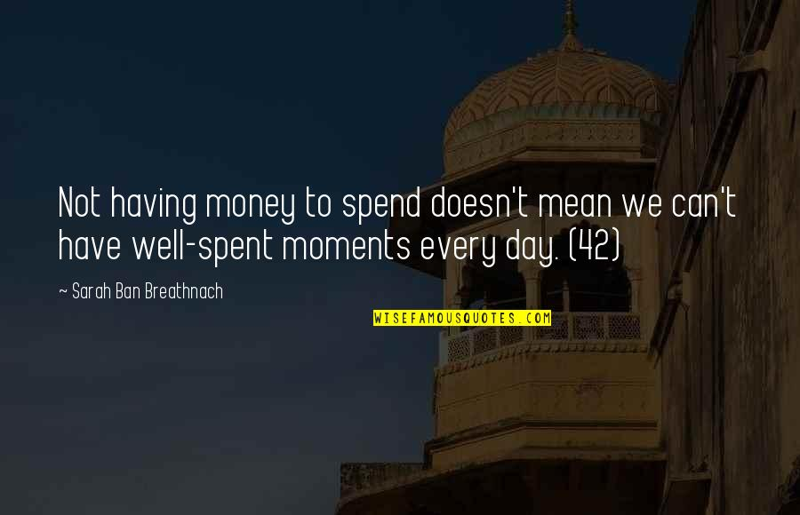 Not Having Money Quotes By Sarah Ban Breathnach: Not having money to spend doesn't mean we