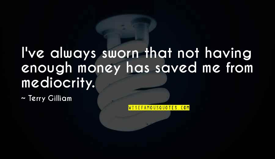 Not Having Money Quotes By Terry Gilliam: I've always sworn that not having enough money