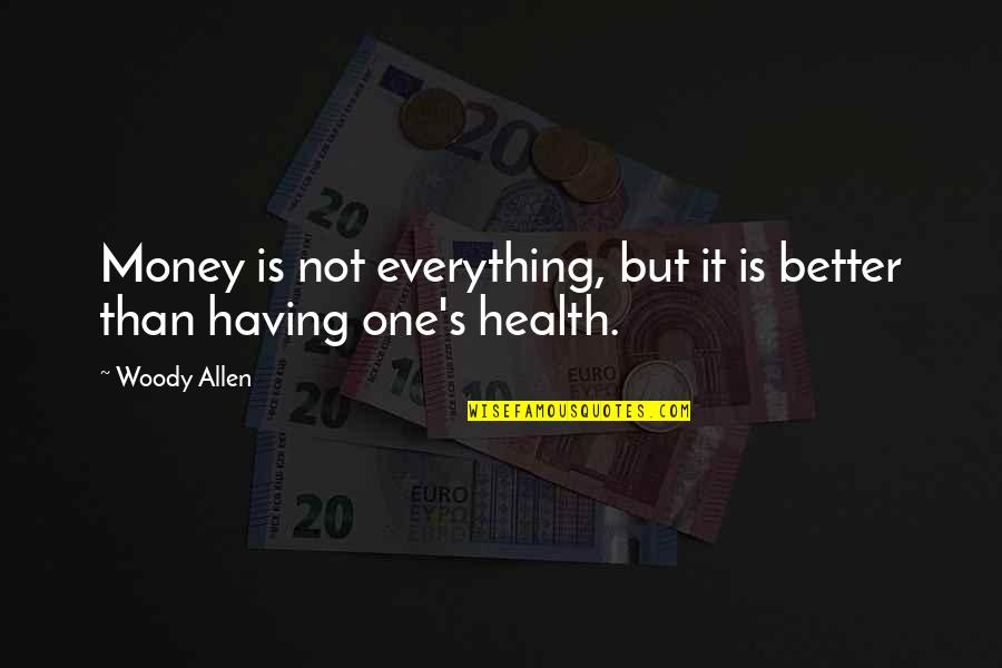 Not Having Money Quotes By Woody Allen: Money is not everything, but it is better