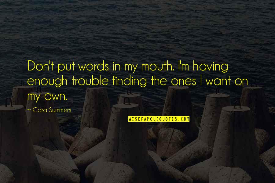 Not Having The Words Quotes By Cara Summers: Don't put words in my mouth. I'm having