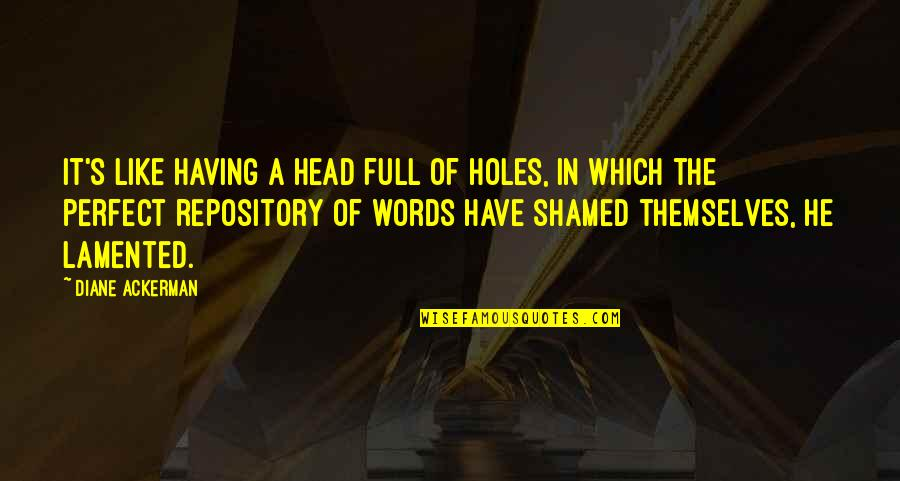 Not Having The Words Quotes By Diane Ackerman: It's like having a head full of holes,