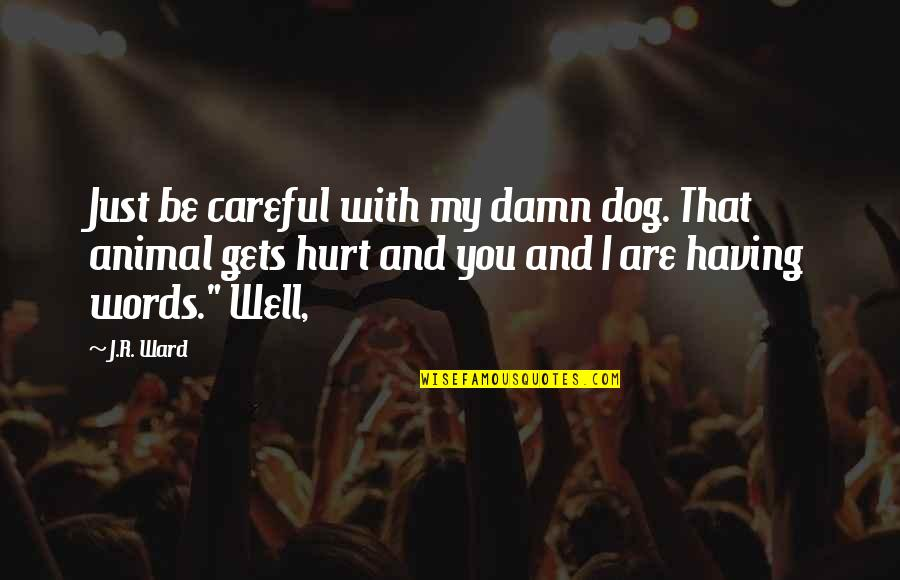 Not Having The Words Quotes By J.R. Ward: Just be careful with my damn dog. That