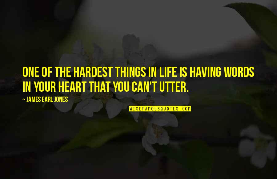 Not Having The Words Quotes By James Earl Jones: One of the hardest things in life is